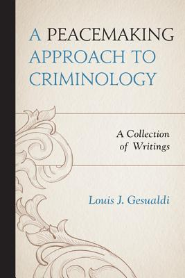A Peacemaking Approach to Criminology By Gesualdi, Louis G.